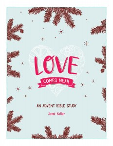 Love Comes Near: An Advent Bible Study